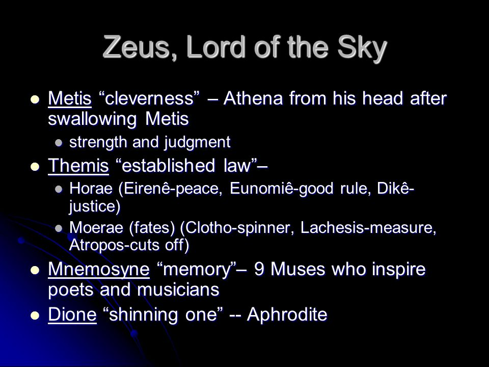 Zeus, Lord of the Sky Metis cleverness – Athena from his head after swallowing Metis. strength and judgment.