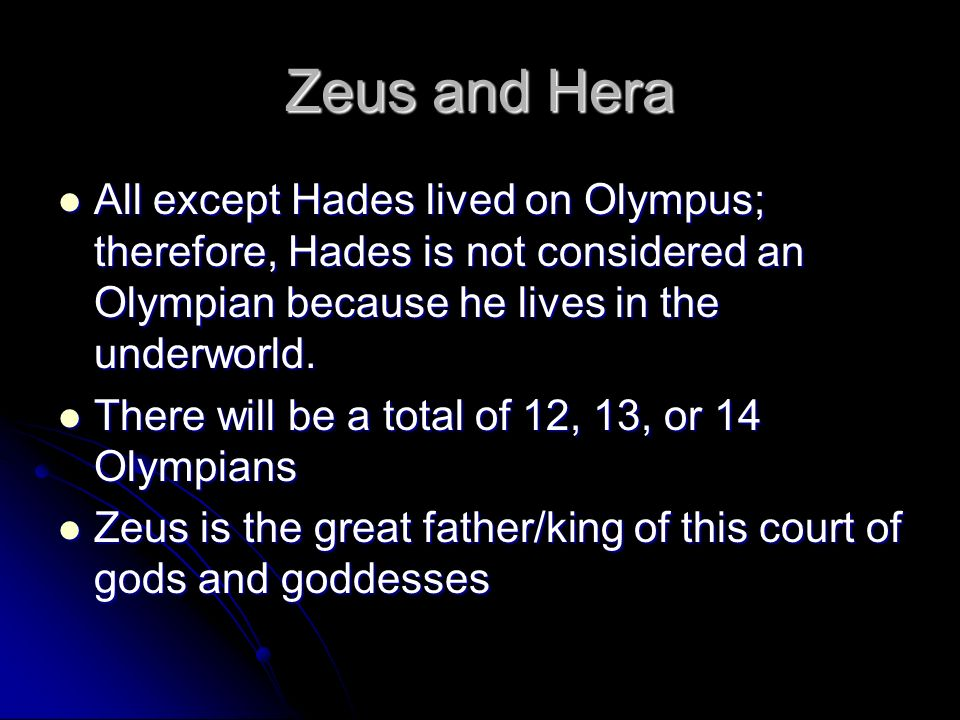 Zeus and Hera All except Hades lived on Olympus; therefore, Hades is not considered an Olympian because he lives in the underworld.