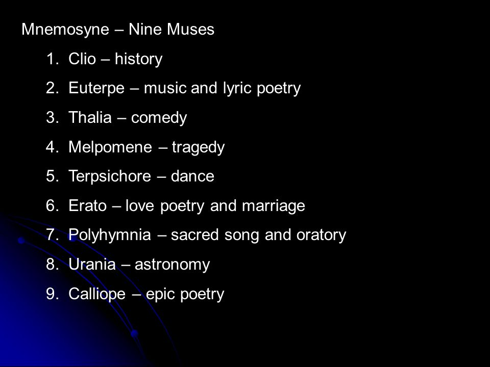 Mnemosyne – Nine Muses 1. Clio – history. 2. Euterpe – music and lyric poetry. 3. Thalia – comedy.