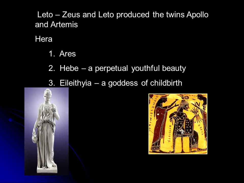 Leto – Zeus and Leto produced the twins Apollo and Artemis