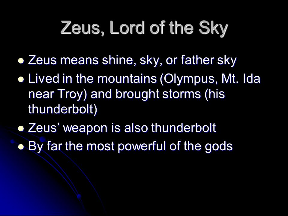 Zeus, Lord of the Sky Zeus means shine, sky, or father sky
