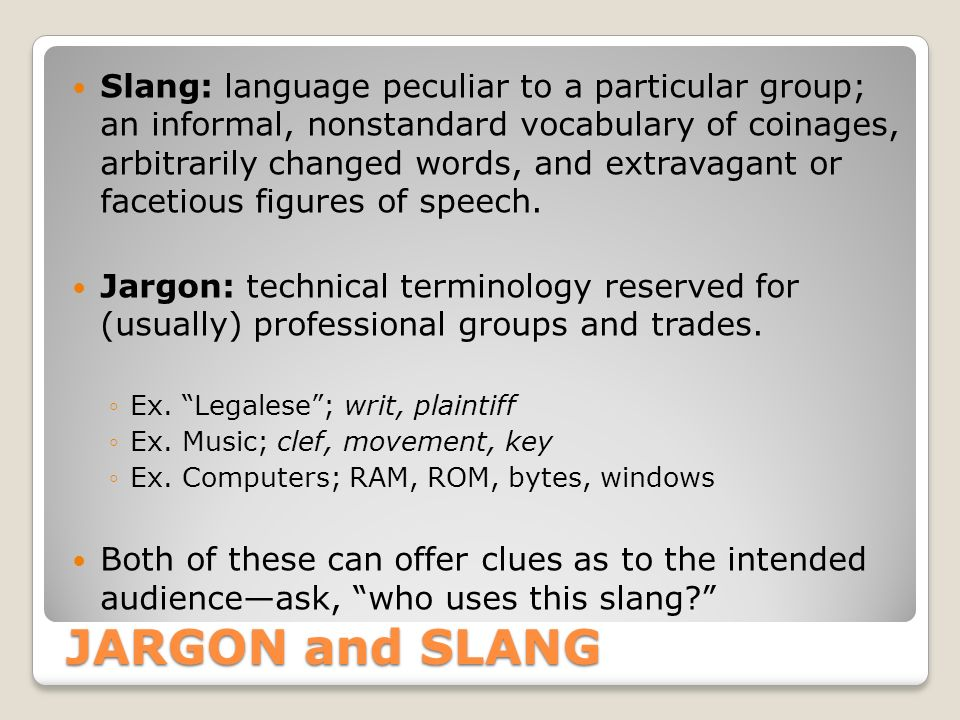 Slang: language peculiar to a particular group; an informal, nonstandard vocabulary of coinages, arbitrarily changed words, and extravagant or facetious figures of speech.