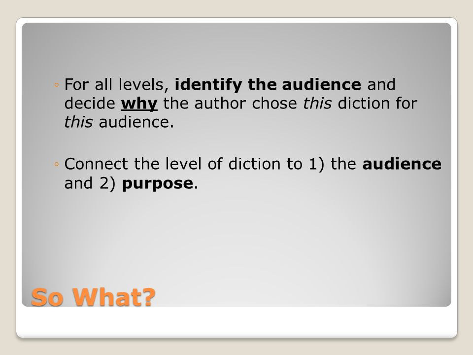 For all levels, identify the audience and decide why the author chose this diction for this audience.