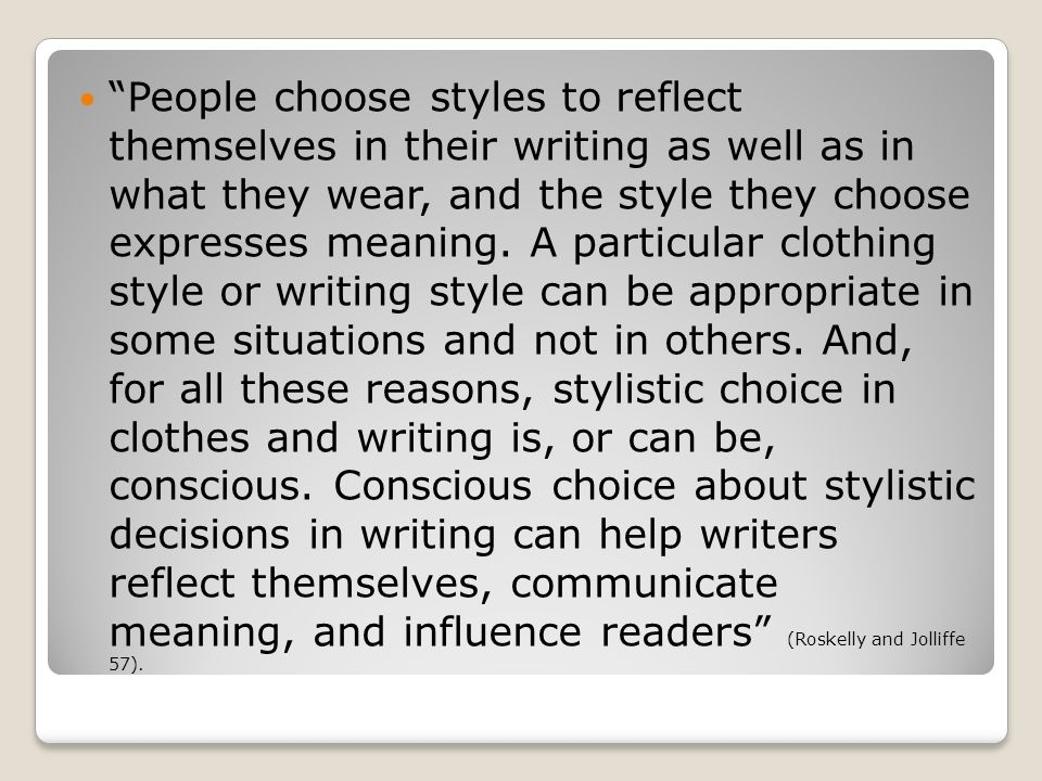 People choose styles to reflect themselves in their writing as well as in what they wear, and the style they choose expresses meaning.