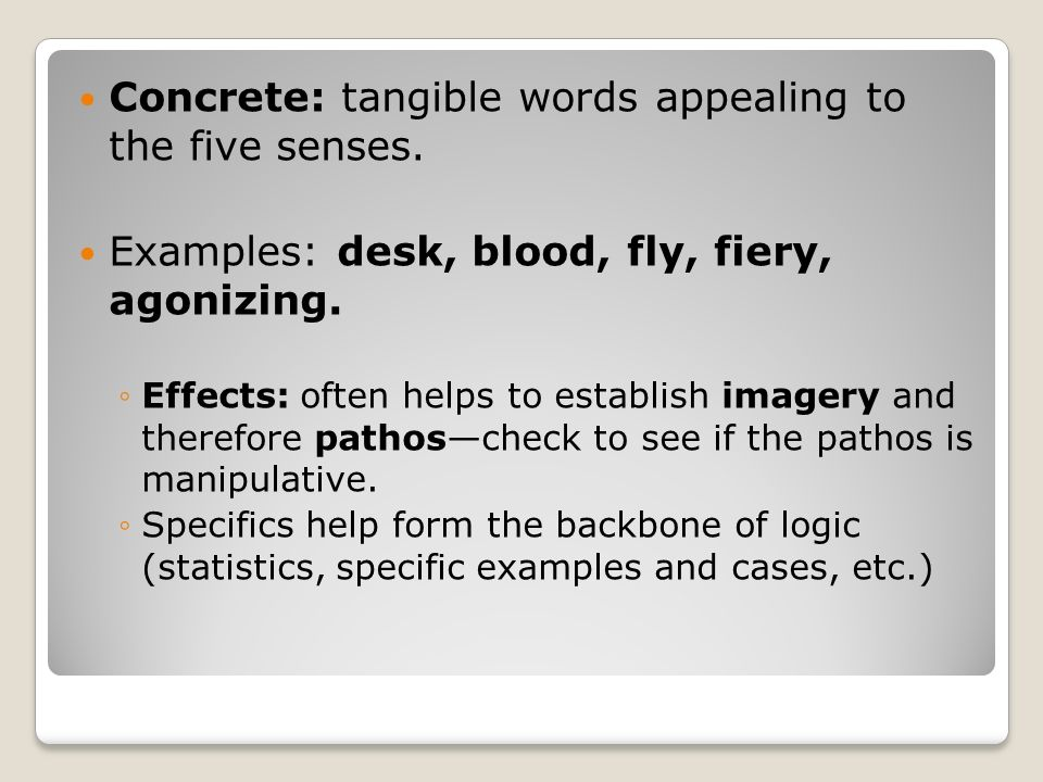 Concrete: tangible words appealing to the five senses.