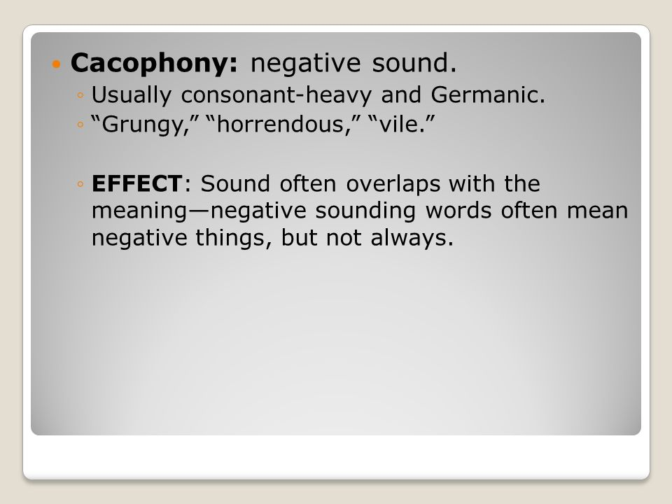 Cacophony: negative sound.