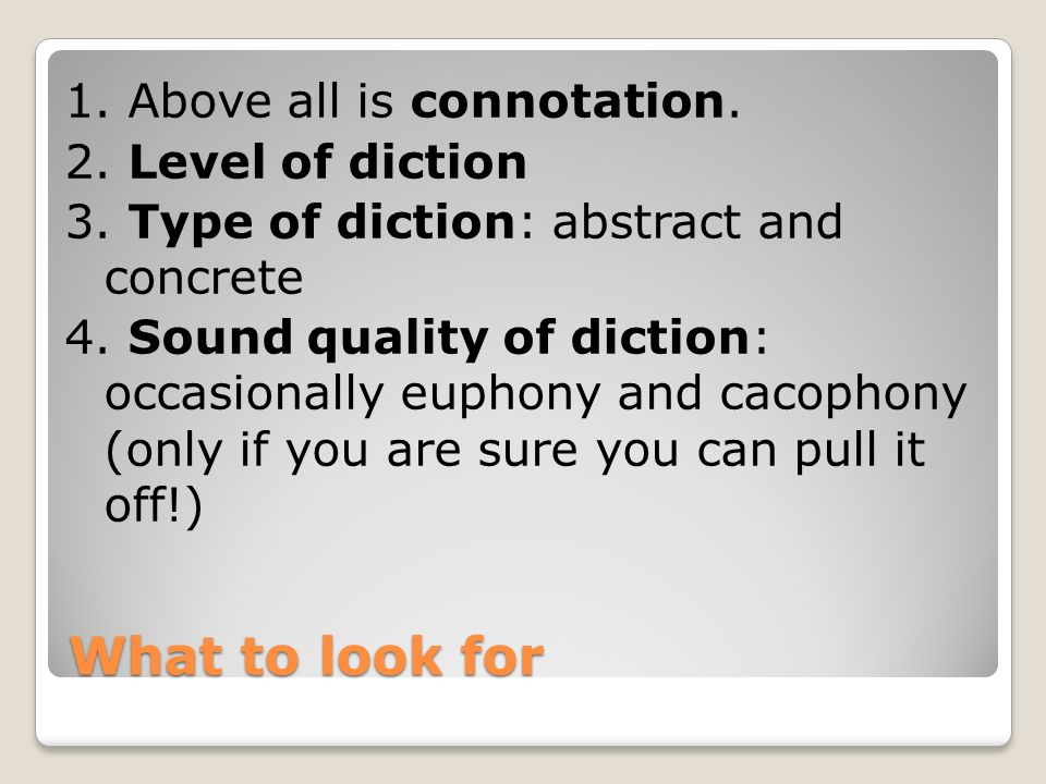 1. Above all is connotation. 2. Level of diction 3