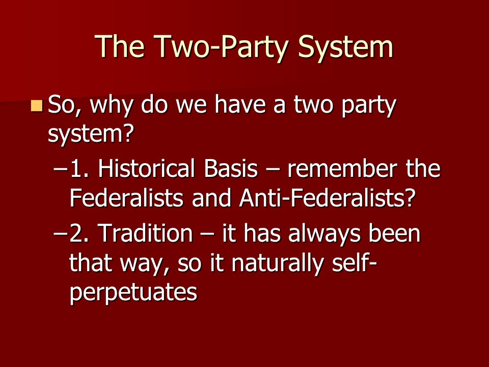 The Two-Party System So, why do we have a two party system