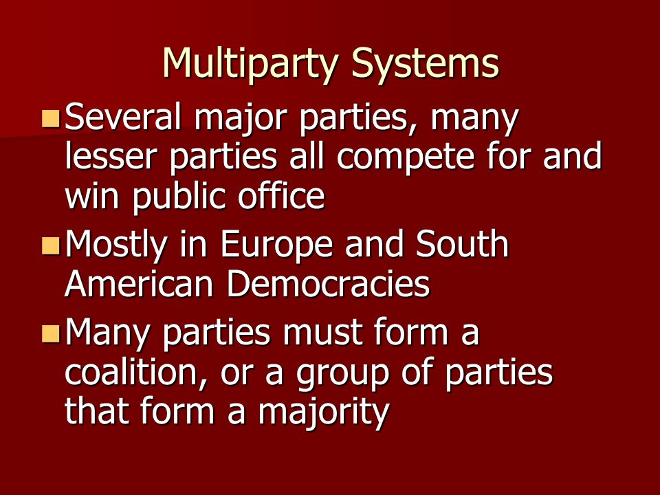 Multiparty SystemsSeveral major parties, many lesser parties all compete for and win public office.