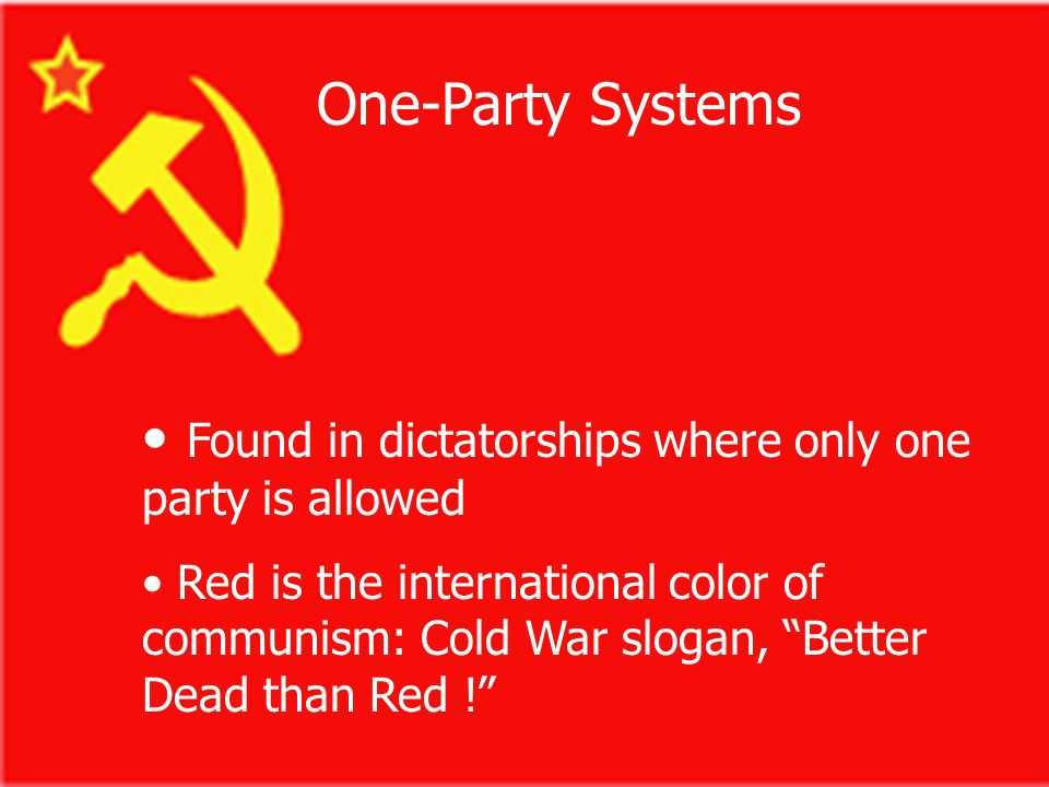 Found in dictatorships where only one party is allowed