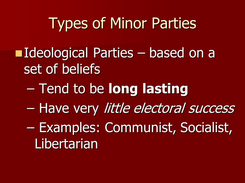 Types of Minor Parties Ideological Parties – based on a set of beliefs