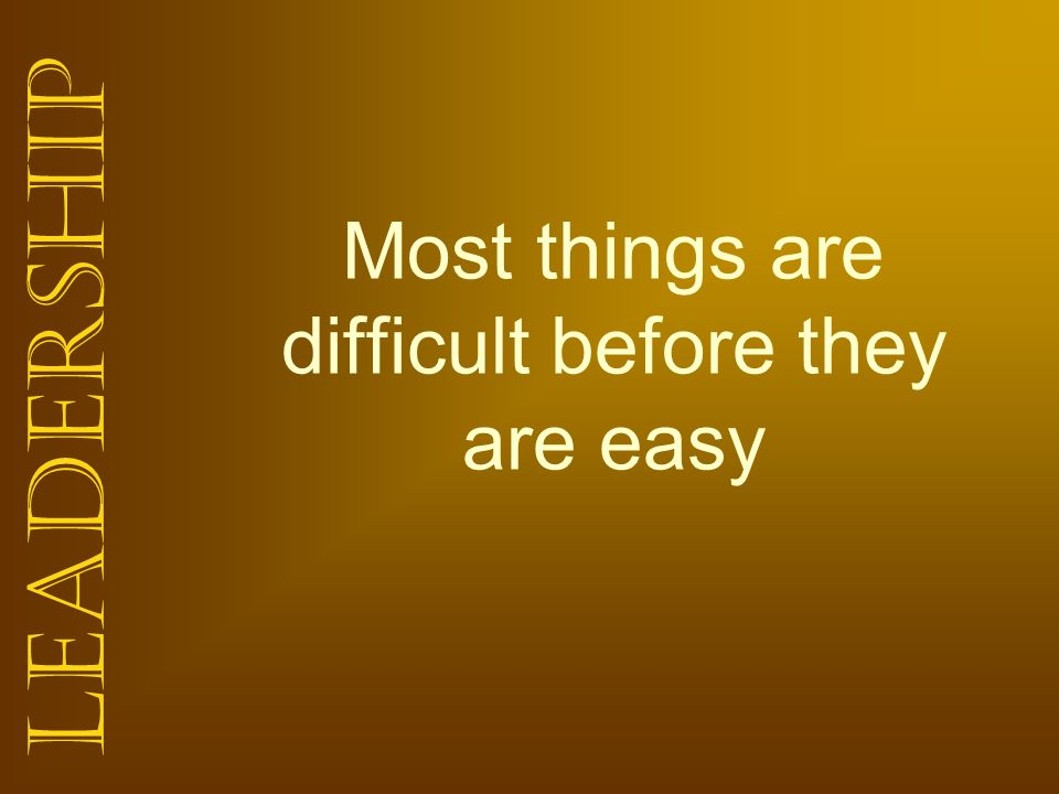 Most things are difficult before they are easy