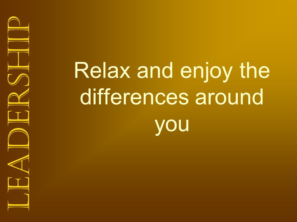 Relax and enjoy the differences around you