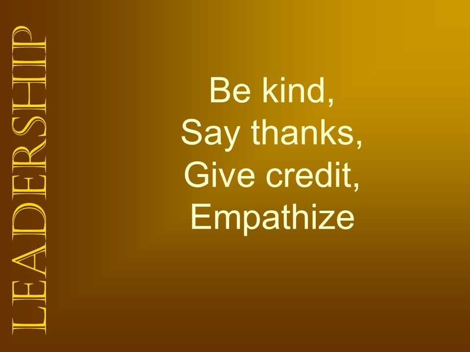 Be kind, Say thanks, Give credit, Empathize