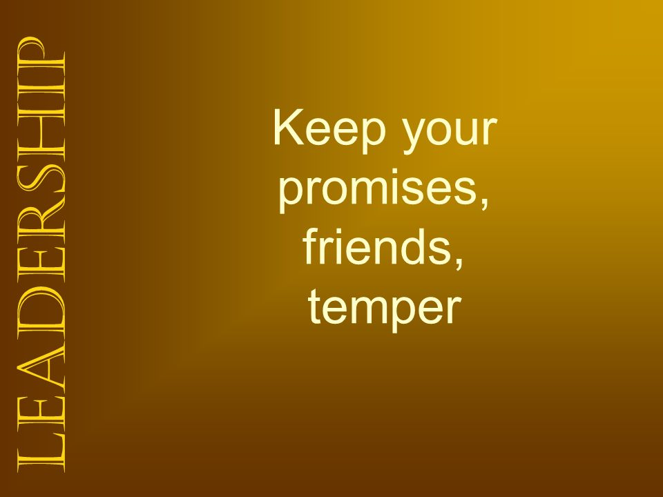 Keep your promises, friends, temper