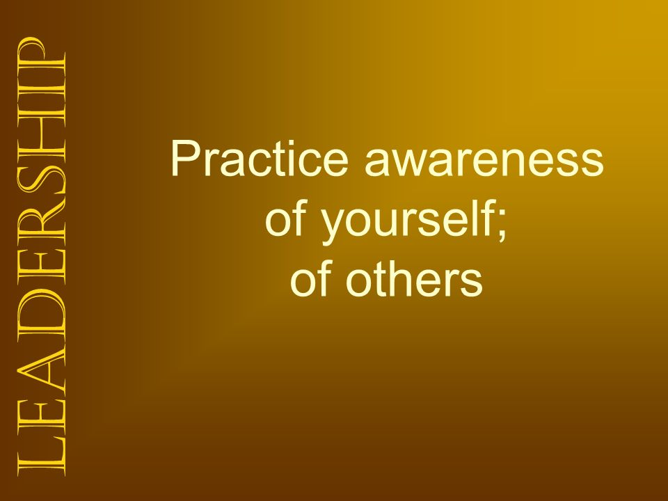Practice awareness of yourself; of others