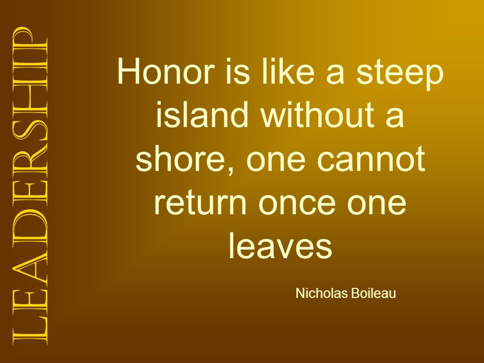Honor is like a steep island without a shore, one cannot return once one leaves