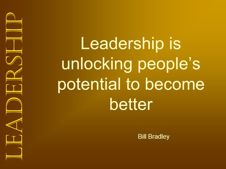 Leadership is unlocking people's potential to become better