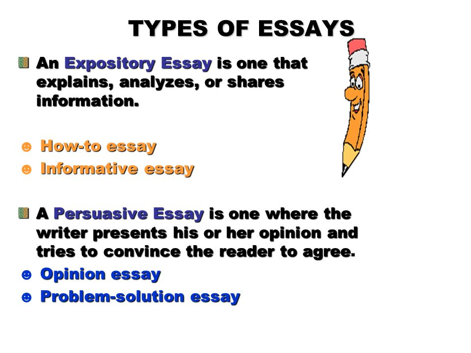 TYPES OF ESSAYS An Expository Essay is one that explains, analyzes, or shares information. ☻ How-to essay.