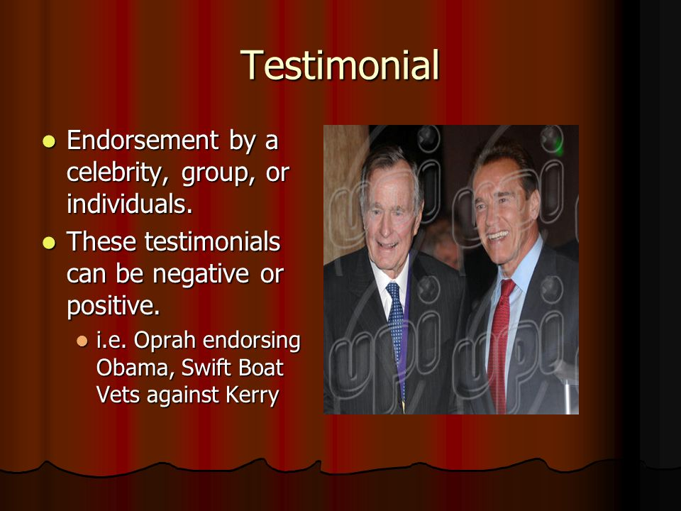 Testimonial Endorsement by a celebrity, group, or individuals.