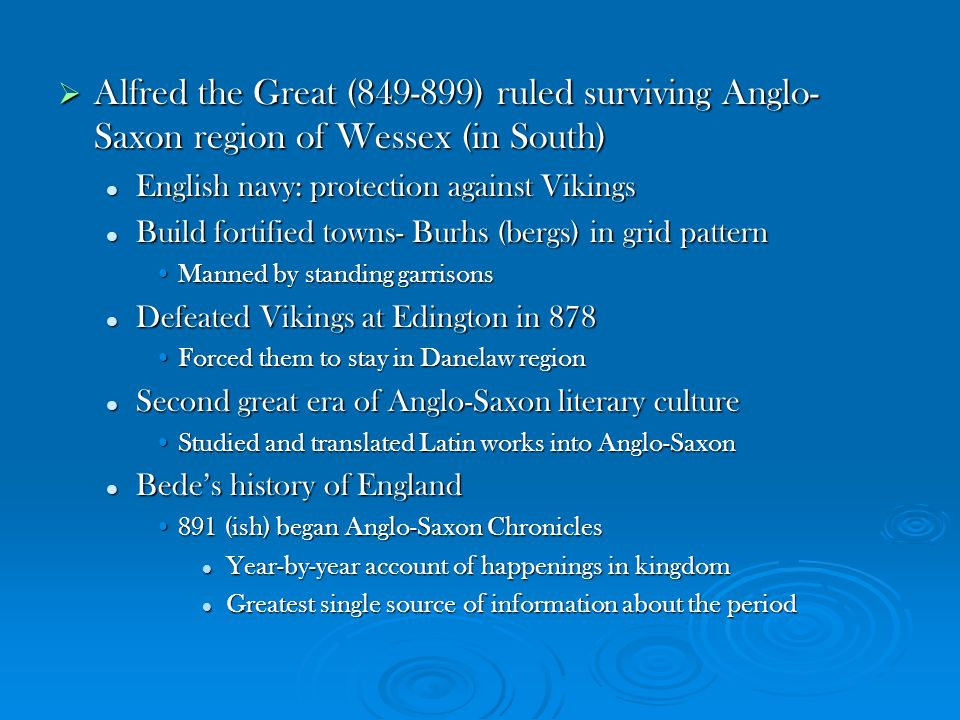 Alfred the Great (849-899) ruled surviving Anglo-Saxon region of Wessex (in South)