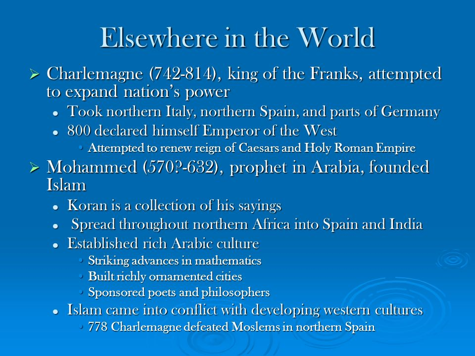 Elsewhere in the World Charlemagne (742-814), king of the Franks, attempted to expand nation's power.