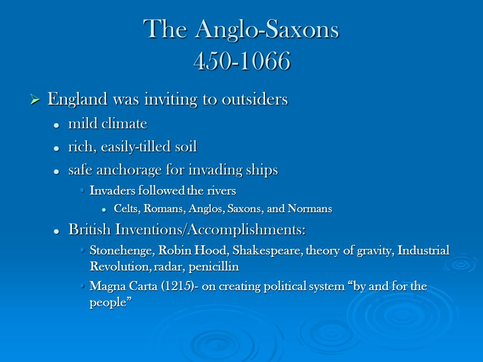 The Anglo-Saxons 450-1066 England was inviting to outsiders