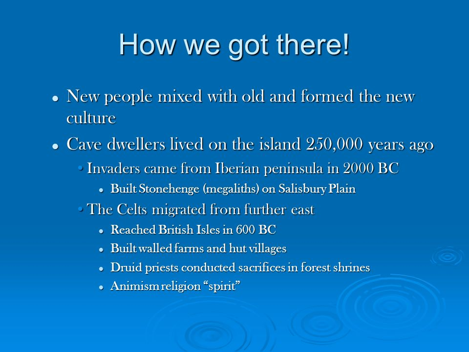 How we got there! New people mixed with old and formed the new culture