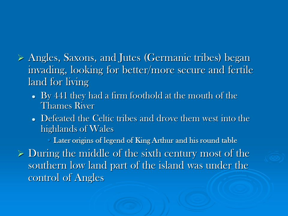 Angles, Saxons, and Jutes (Germanic tribes) began invading, looking for better/more secure and fertile land for living