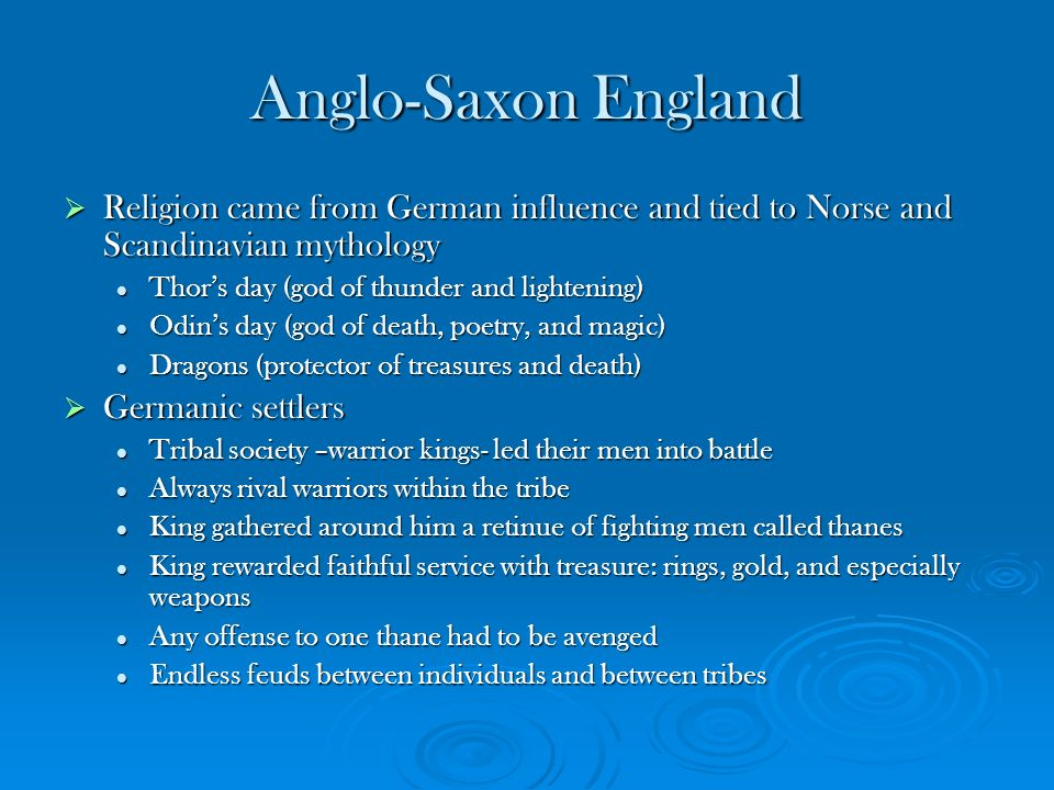 Anglo-Saxon England Religion came from German influence and tied to Norse and Scandinavian mythology.