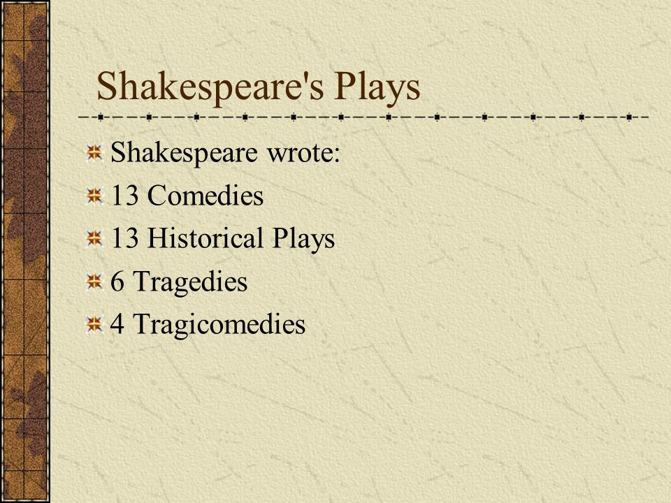 Shakespeare s Plays Shakespeare wrote: 13 Comedies 13 Historical Plays