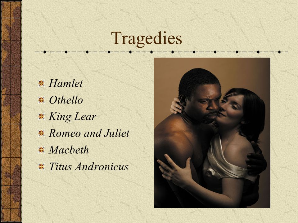 Tragedies Hamlet Othello King Lear Romeo and Juliet Macbeth