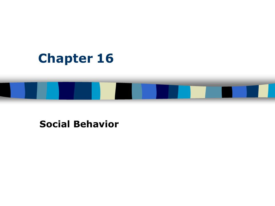 Chapter 16 Social Behavior