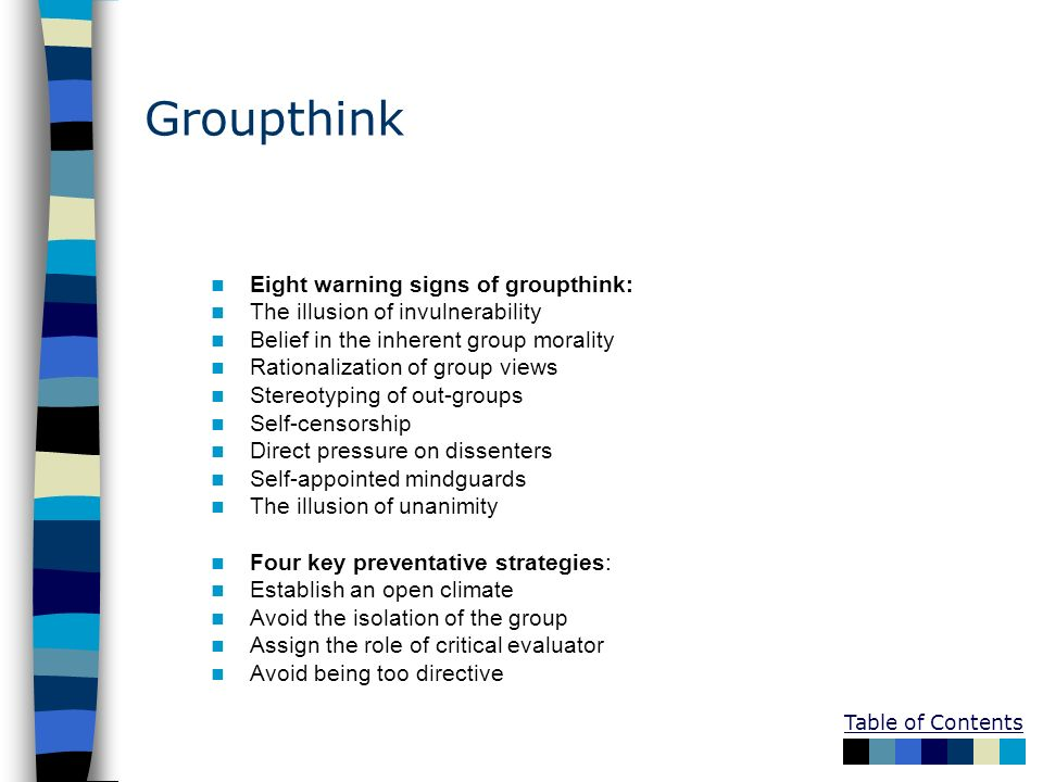 Groupthink Eight warning signs of groupthink: