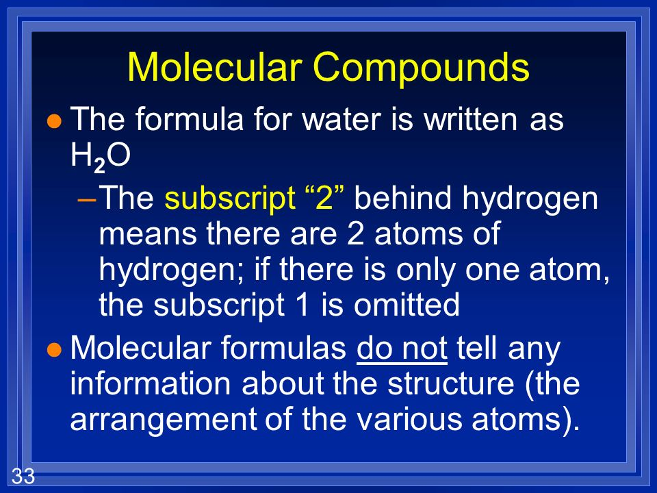 Molecular Compounds The formula for water is written as H2O