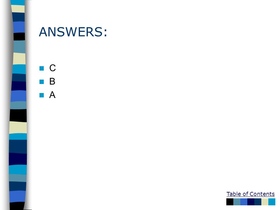 ANSWERS: C B A