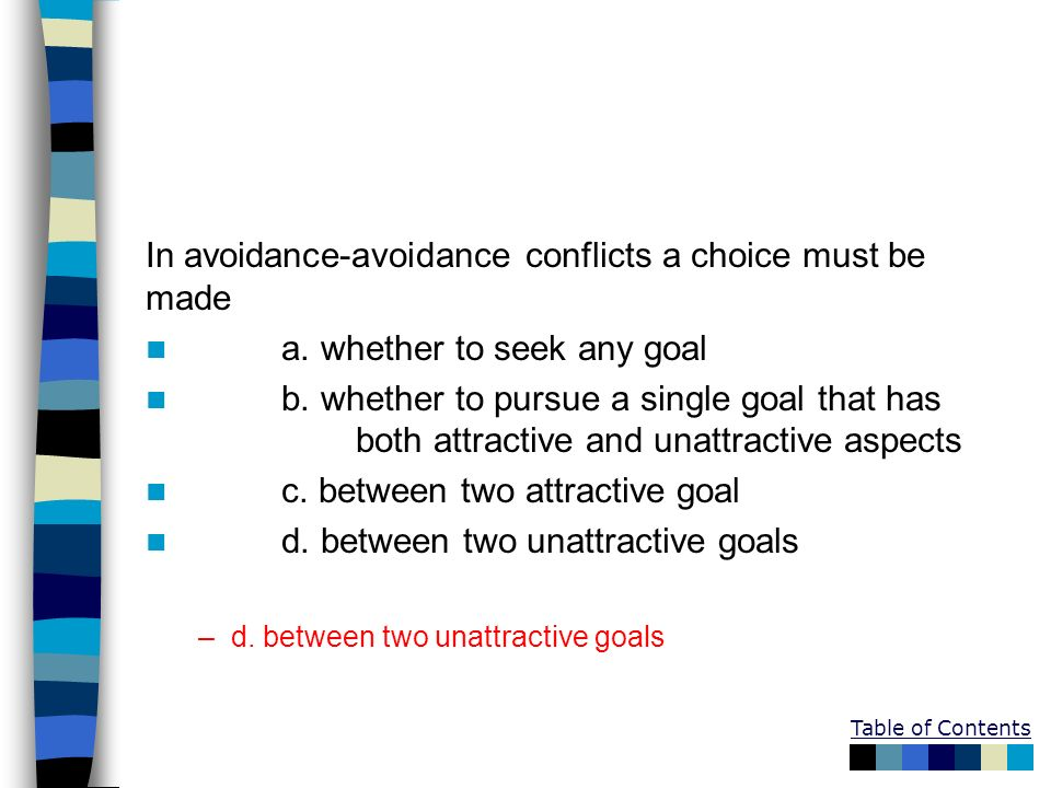 In avoidance-avoidance conflicts a choice must be made