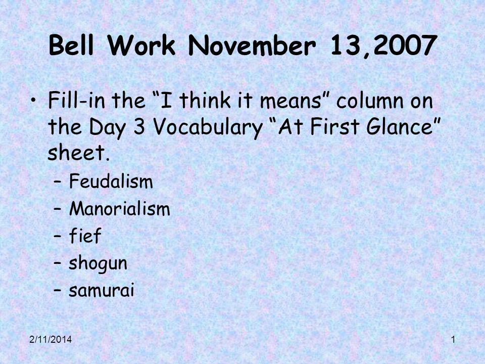 Bell Work November 13,2007 Fill-in the I think it means column on the Day 3 Vocabulary At First Glance sheet.
