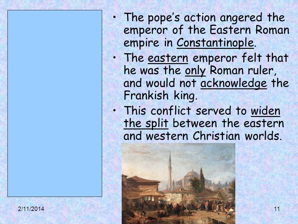 The pope's action angered the emperor of the Eastern Roman empire in Constantinople.