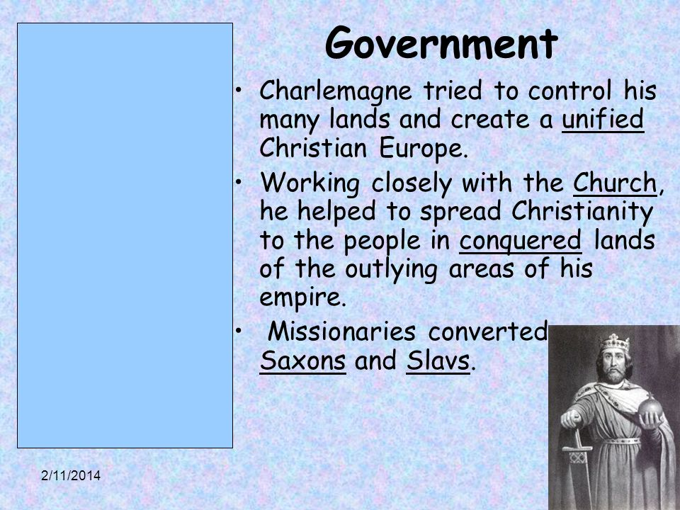 Government Charlemagne tried to control his many lands and create a unified Christian Europe.