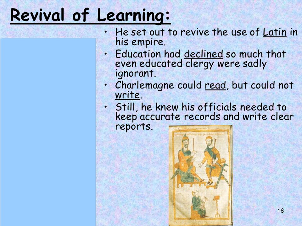 Revival of Learning: He set out to revive the use of Latin in his empire.