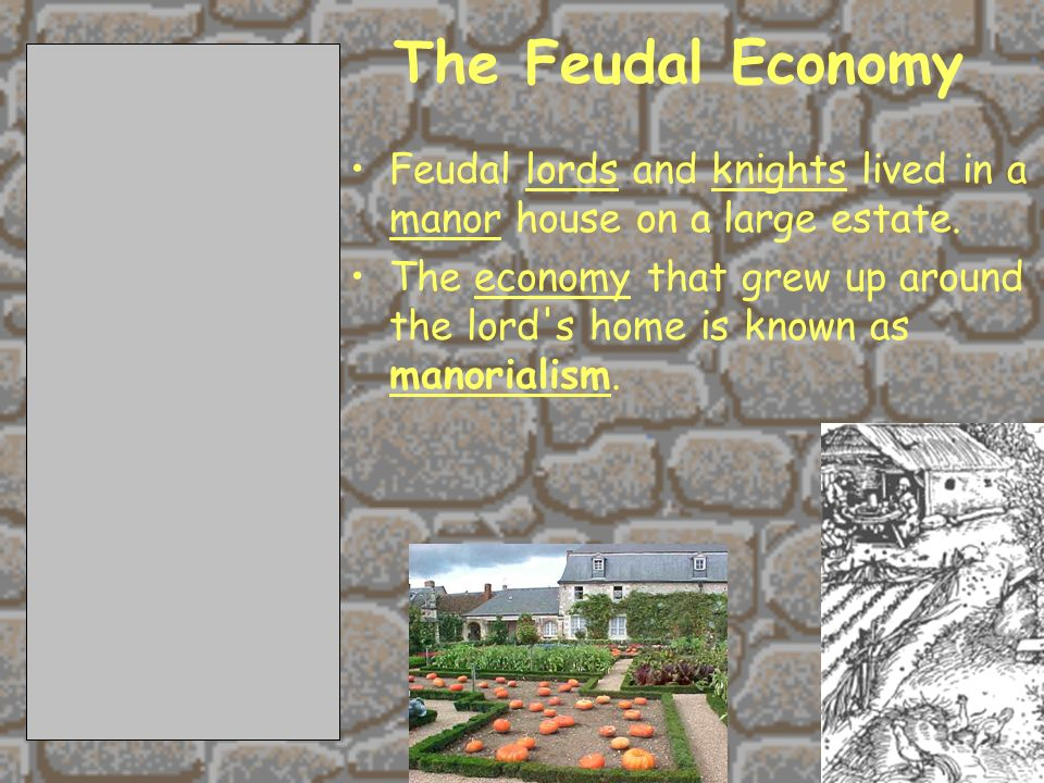The Feudal Economy Feudal lords and knights lived in a manor house on a large estate.