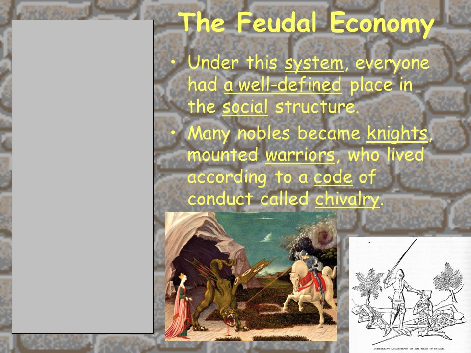 The Feudal Economy Under this system, everyone had a well-defined place in the social structure.