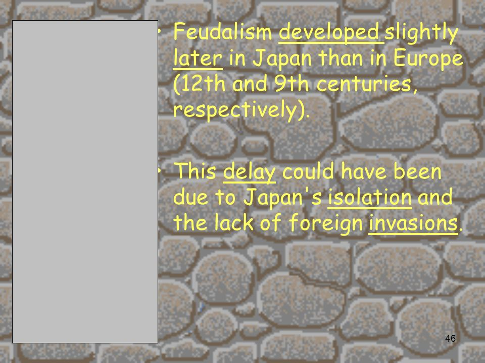 Feudalism developed slightly later in Japan than in Europe (12th and 9th centuries, respectively).