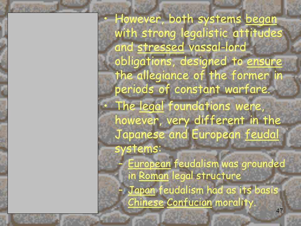 However, both systems began with strong legalistic attitudes and stressed vassal-lord obligations, designed to ensure the allegiance of the former in periods of constant warfare.
