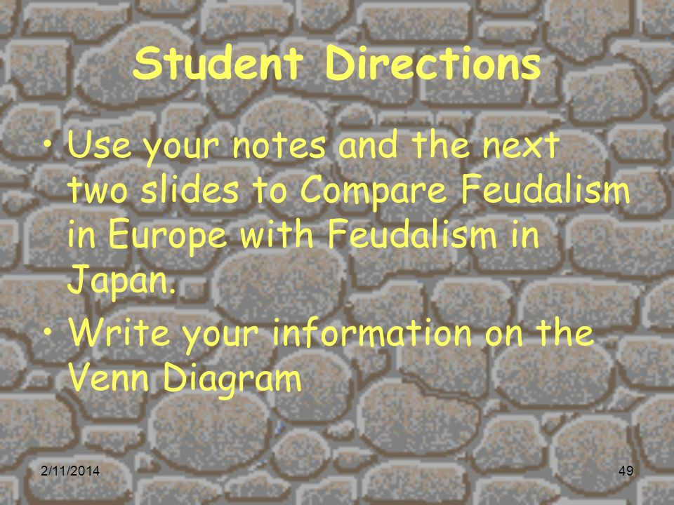 Student Directions Use your notes and the next two slides to Compare Feudalism in Europe with Feudalism in Japan.