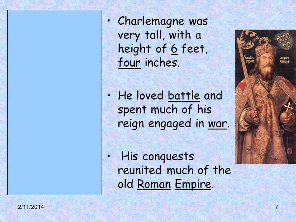Charlemagne was very tall, with a height of 6 feet, four inches.