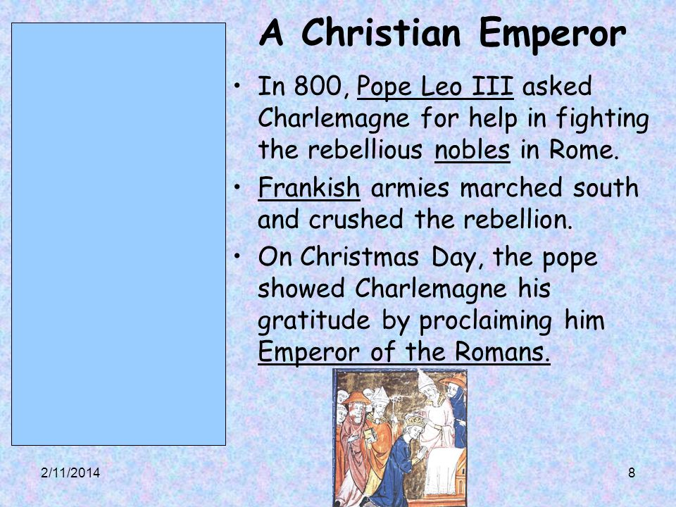 A Christian Emperor In 800, Pope Leo III asked Charlemagne for help in fighting the rebellious nobles in Rome.