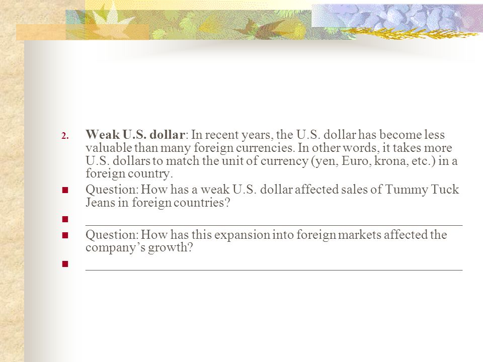 Weak U. S. dollar: In recent years, the U. S