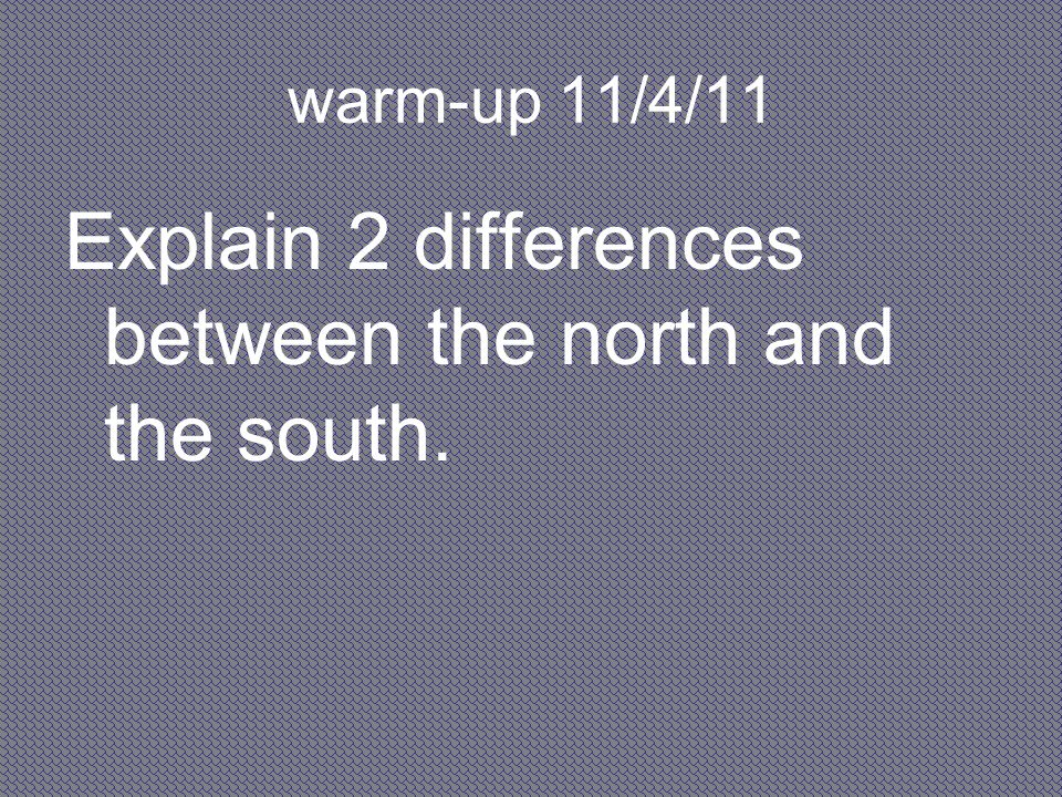 Explain 2 differences between the north and the south.